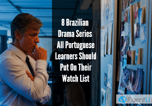 8 Brazilian Drama Series All Portuguese Learners Should Put